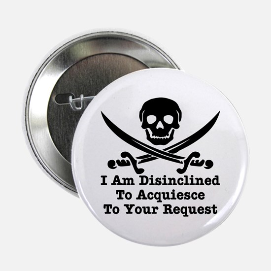 "I Am Disinclined To Acquiesce 2.25"" Button"