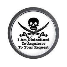 I Am Disinclined To Acquiesce Wall Clock