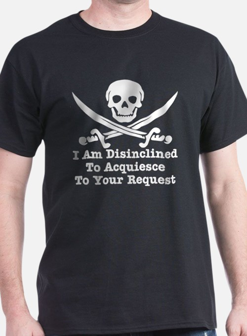 I Am Disinclined To Acquiesce T-Shirt