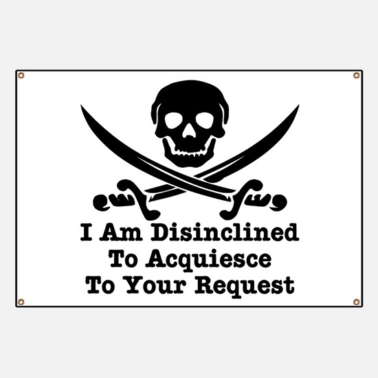 I Am Disinclined To Acquiesce Banner