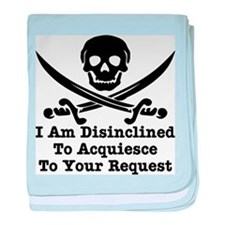 I Am Disinclined To Acquiesce baby blanket