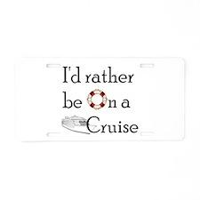 I'd Rather Cruise Aluminum License Plate