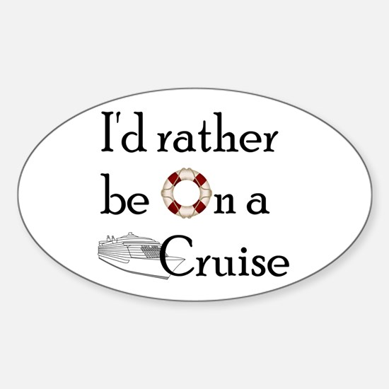I'd Rather Cruise Sticker (Oval)