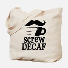 Screw Decaf Tote Bag