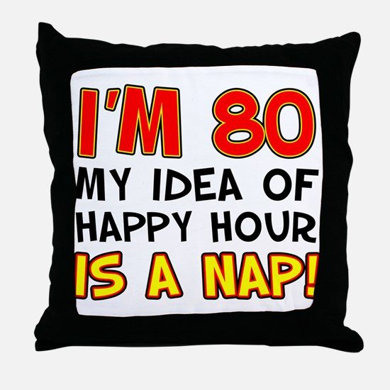 I'm 80 Happy Hour Is A Nap Throw Pillow