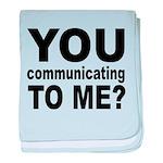 You Talking (Communicating) T baby blanket