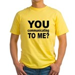 You Talking (Communicating) T Yellow T-Shirt
