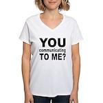 You Talking (Communicating) T Women's V-Neck T-Shi