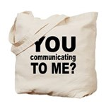 You Talking (Communicating) T Tote Bag