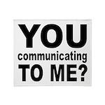 You Talking (Communicating) T Throw Blanket
