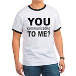 You Talking (Communicating) T Ringer T