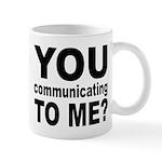 You Talking (Communicating) T Mug