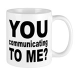 You Talking (Communicating) T Mug