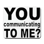 You Talking (Communicating) T Mousepad