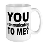 You Talking (Communicating) T Large Mug