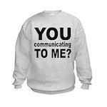 You Talking (Communicating) T Kids Sweatshirt
