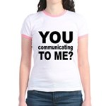 You Talking (Communicating) T Jr. Ringer T-Shirt