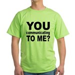You Talking (Communicating) T Green T-Shirt