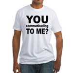 You Talking (Communicating) T Fitted T-Shirt