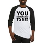You Talking (Communicating) T Baseball Jersey