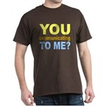 You Talking (Communicating) T Dark T-Shirt