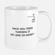 HAVE YOU TRIED TURNING IT OFF Mug