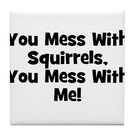 You Mess With Squirrels, You Tile Coaster