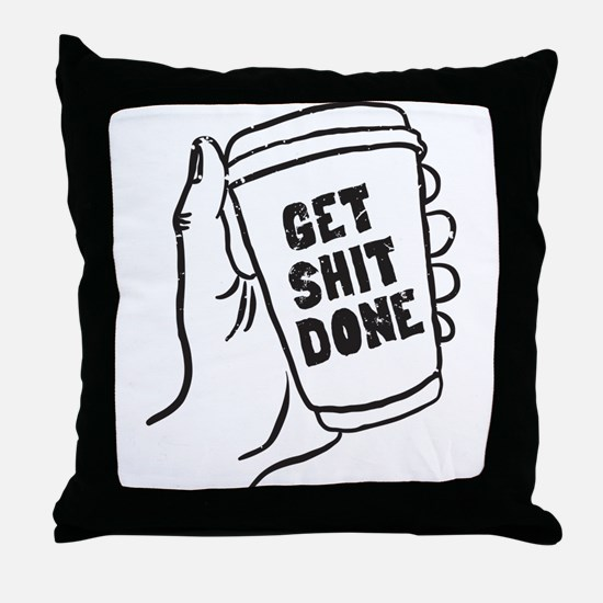 Coffee Get Shit Done Throw Pillow