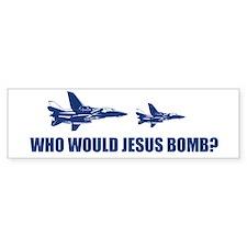 Who would Jesus bomb? - Bumper Bumper Sticker