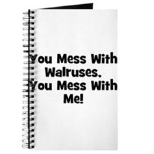You Mess With Walruses, You M Journal