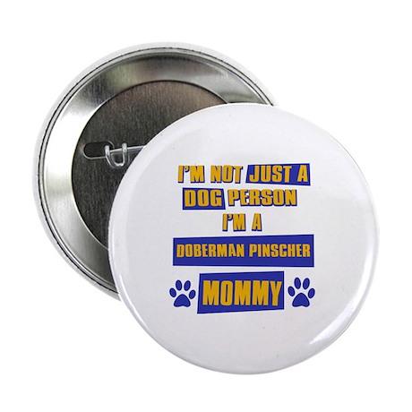 """Doberman pinscher Mommy 2.25"""" Button"""