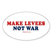 Make Levees. Not war. - Oval Decal
