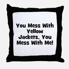 You Mess With Yellow Jackets, Throw Pillow