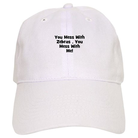 You Mess With Zebras , You Me Cap
