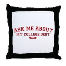 Ask Me College Debt 2011 Throw Pillow
