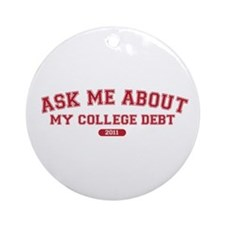 Ask Me College Debt 2011 Ornament (Round)