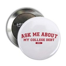 """Ask Me College Debt 2011 2.25"""" Button"""