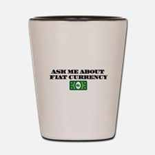 Ask Me Fiat Currency Shot Glass