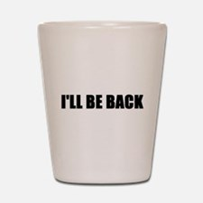 I'll be back Shot Glass