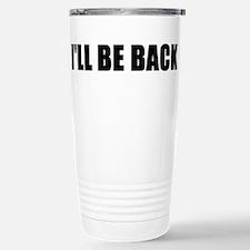 I'll be back Travel Mug