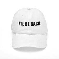 I'll be back Baseball Cap