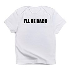 I'll be back Infant T-Shirt
