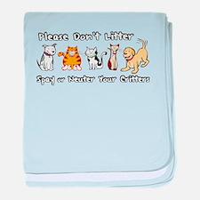 Don't Litter - Spay or Neuter baby blanket