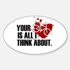 Your Bike Is All I Think... Sticker (Oval)