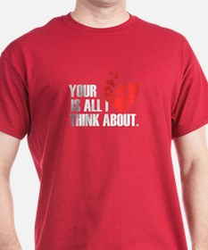 Your Bike Is All I Think... T-Shirt