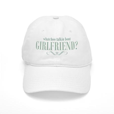 Whatchoo Talkin Bout Girlfrie Cap