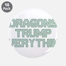 "Dragons Trump Everything 3.5"" Button (10 pack)"