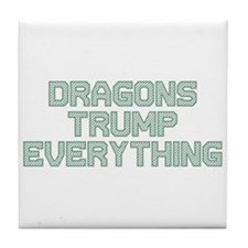 Dragons Trump Everything Tile Coaster