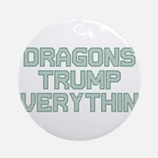 Dragons Trump Everything Ornament (Round)