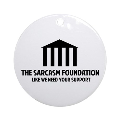 The Sarcasm Foundation Ornament (Round)